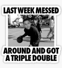 Last week messed around and got a triple double 2 Sticker
