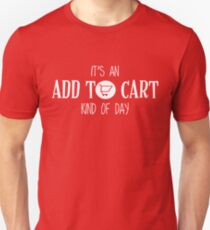 It's an add to cart kind of day Unisex T-Shirt