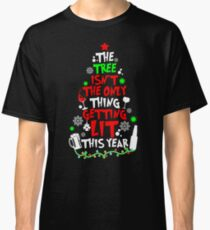 The Tree Isn't The Only Thing Getting Lit This Year TShirt Classic T-Shirt