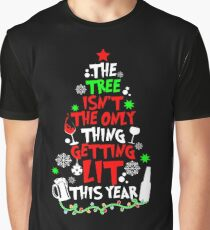 The Tree Isn't The Only Thing Getting Lit This Year TShirt Graphic T-Shirt