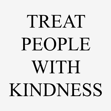 Treat People With Kindness by manjimm