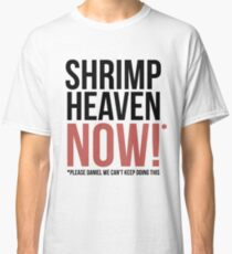 Shrimp Heaven NOW! Classic T-Shirt