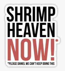 Shrimp Heaven NOW! Sticker
