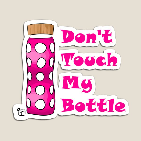 Don't Touch My Bottle!!!! Magnet