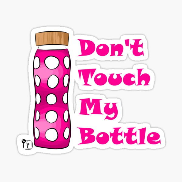 Don't Touch My Bottle!!!! Sticker