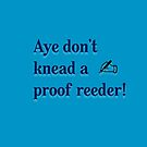 Aye don't knead a proof reeder! by jewelsee