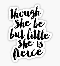Though She Be But Little She is Fierce Sticker