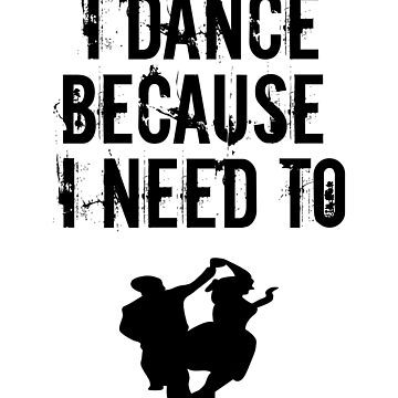 Swing Dance Design - I Dance Because I Need To by kudostees