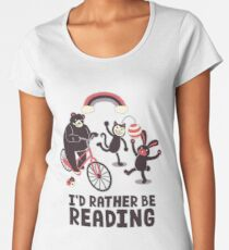 I'd Rather Be Reading Women's Premium T-Shirt