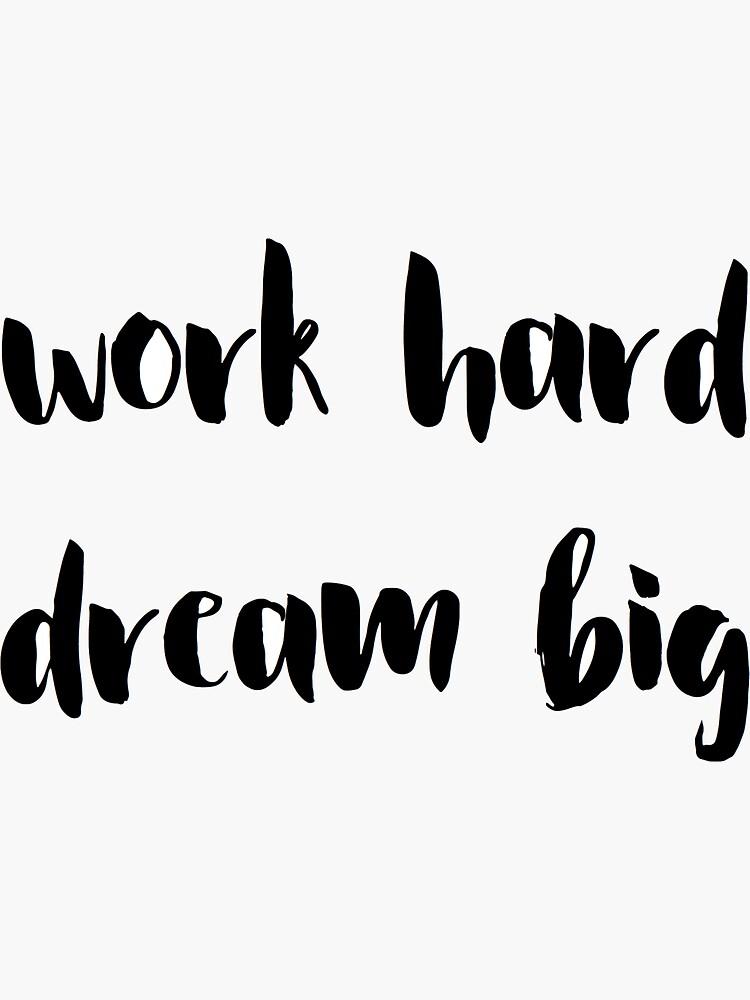 work hard / dream big by cedougherty