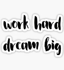 work hard / dream big Sticker