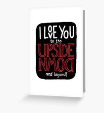 I love you to the upside down and beyond! Greeting Card