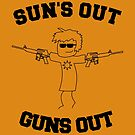 Sun`s Out, Guns Out by WhoIsJohnMalt