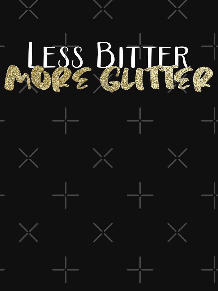 Less Bitter More Glitter by FillSwitch