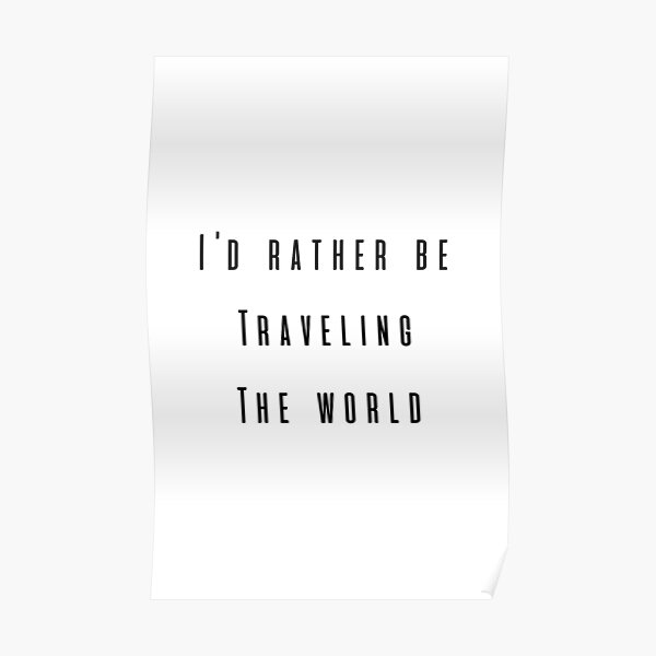 I'd Rather Be Traveling The World Poster
