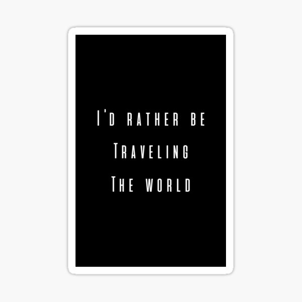 I'd Rather Be Traveling The World Sticker