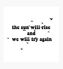the sun will rise and we will try again Photographic Print