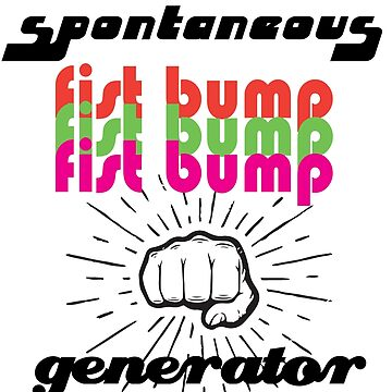 Spontaneous Fist Bump Generator by penneyknightly