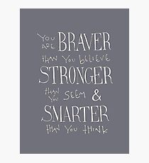 You are Braver Photographic Print