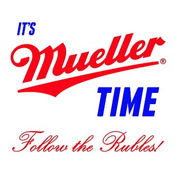 Mueller Time - Follow the RUBLES by Thelittlelord