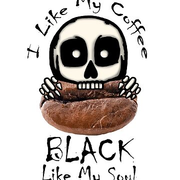 I Like My Coffee Black by blakcirclegirl