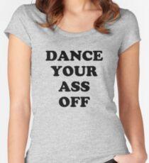 Tanz deinen Arsch aus Tailliertes Rundhals-Shirt