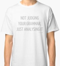 Not judging your grammar, just analysing it T-shirt Classic T-Shirt