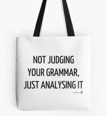 Not judging your grammar, just analysing it - Tote in black on white Tote Bag
