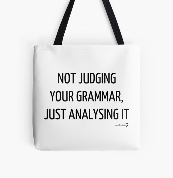 Not judging your grammar, just analysing it - Tote in black on white All Over Print Tote Bag