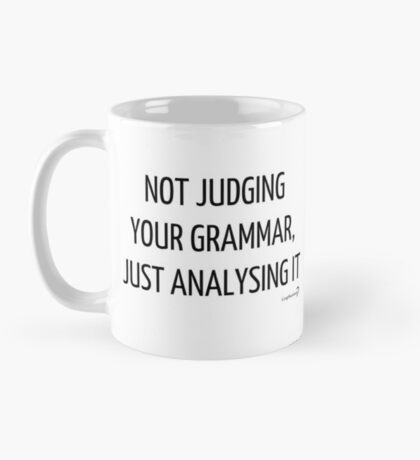 Not judging your grammar, just analysing it - Mug in black on white Mug