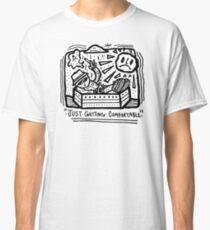 Just Getting Comfortable - White Classic T-Shirt