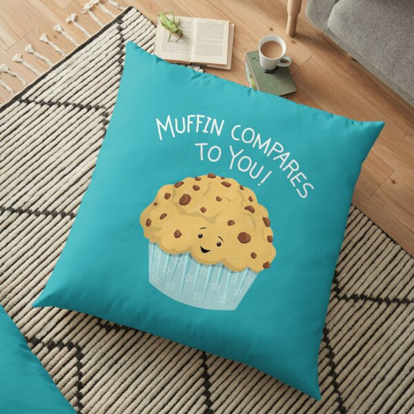 Muffin Compares To You Floor Pillow