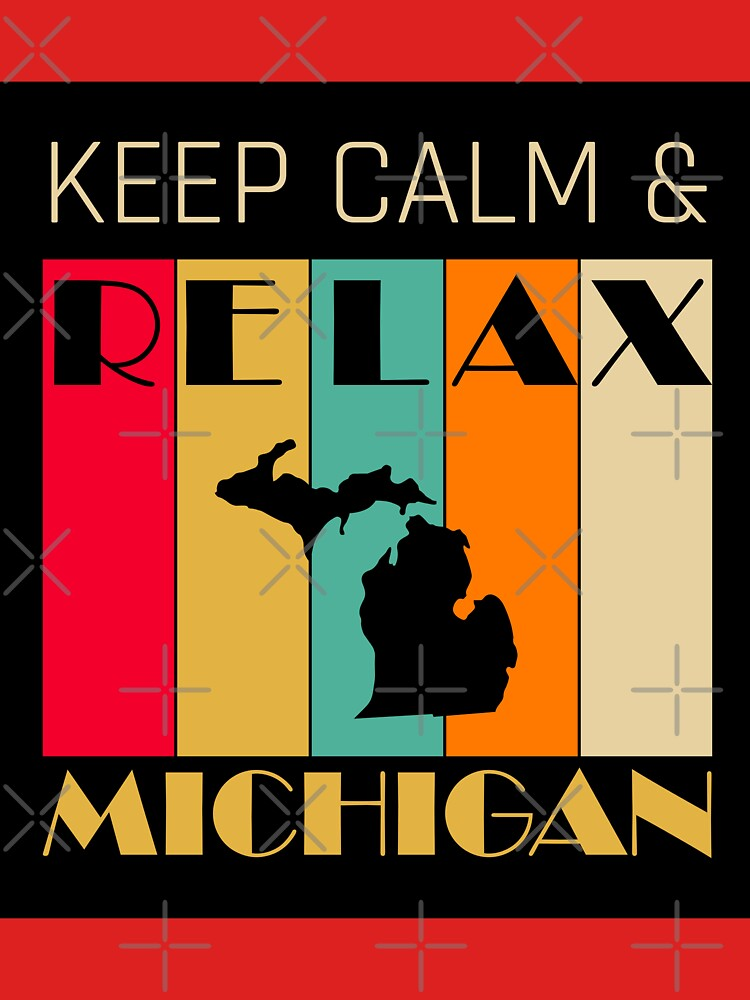 MICHIGAN - US STATE MAP - KEEP CALM n RELAX by LisaLiza