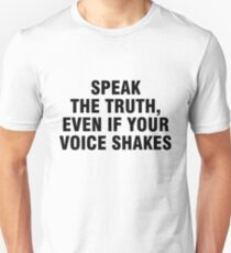 Speak the truth, even if your voice shakes,  Unisex T-Shirt