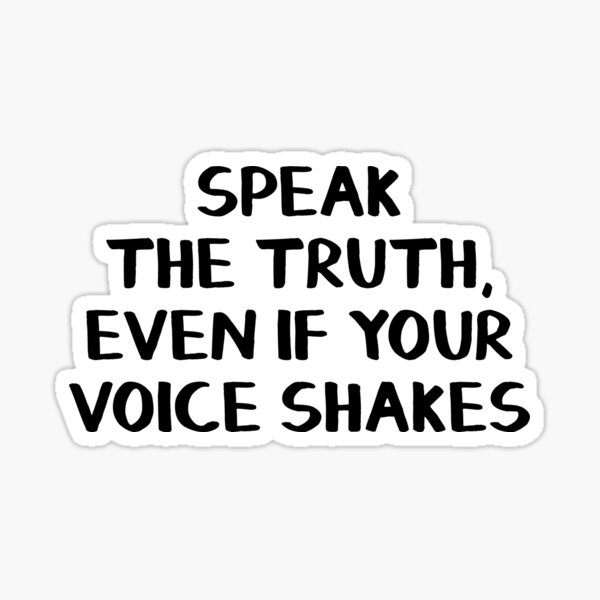 Speak the truth, even if your voice shakes Sticker