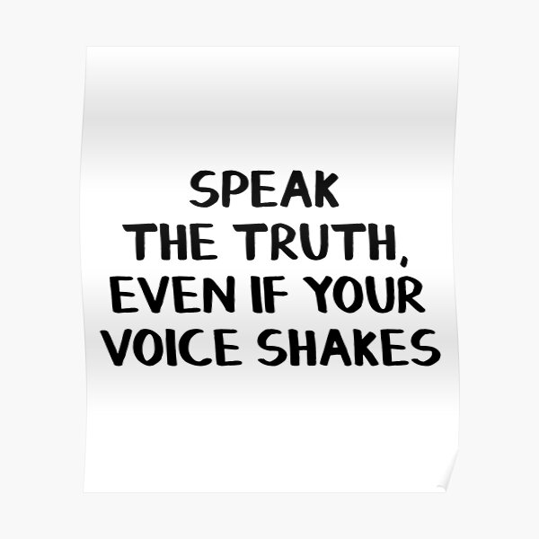 Speak the truth, even if your voice shakes Poster