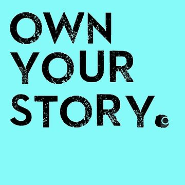 Own Your Story. by armorison03