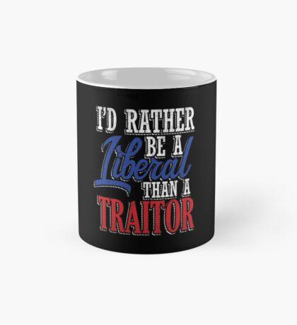 Rather be a Liberal than Traitor Mug