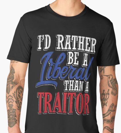 Rather be a Liberal than Traitor Men's Premium T-Shirt