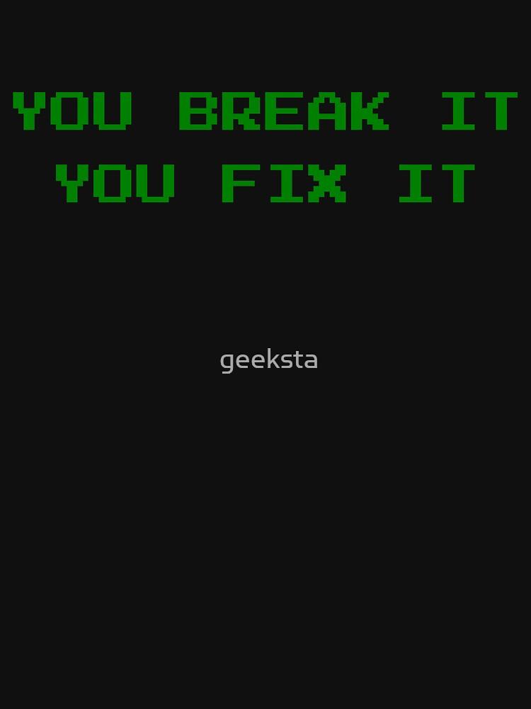You Break It You Fix It - Green Retro Arcade Text Design by geeksta