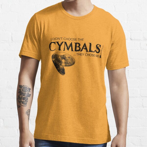 I Didn't Choose The Cymbals (Black Lettering) Essential T-Shirt