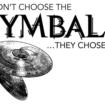 I Didn't Choose The Cymbals (Black Lettering) by RedLabelShirts