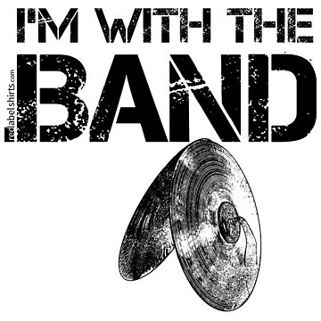 I'm With The Band - Cymbals (Black Lettering) by RedLabelShirts