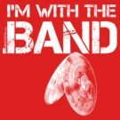 I'm With The Band - Cymbals (White Lettering) by RedLabelShirts