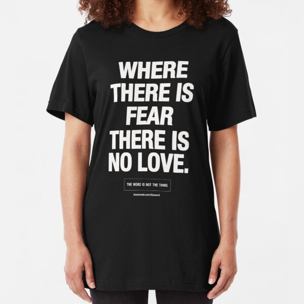 where there's fear there's no love Slim Fit T-Shirt