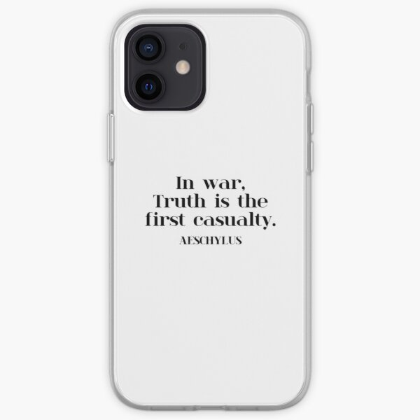 In war, Truth is the first casualty. AESCHYLUS iPhone Soft Case