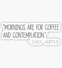 """MORNINGS ARE FOR COFFEE AND CONTEMPLATION."" Sticker"