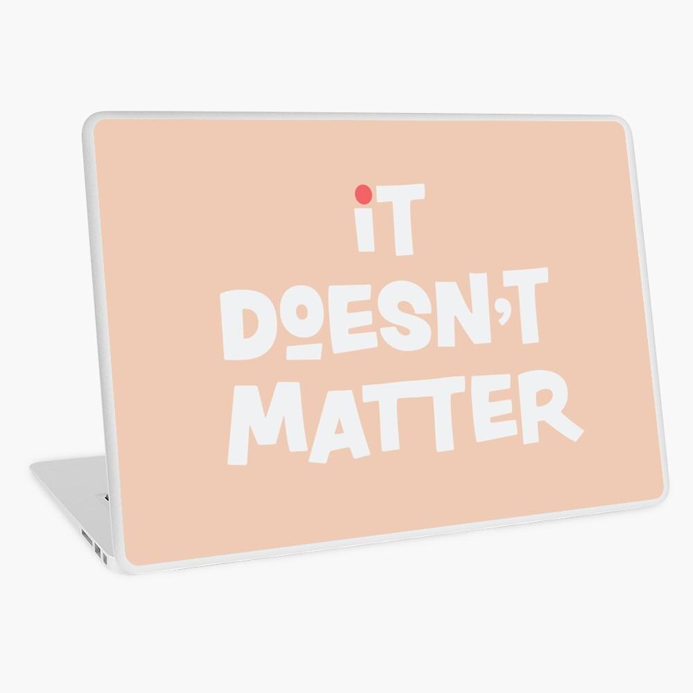 It Doesn't Matter Laptop Skin