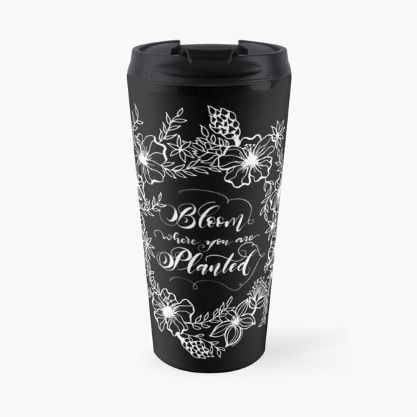Bloom where you are planted, white on black Travel Mug