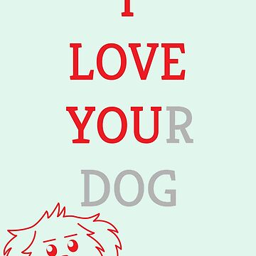 I Love You(r Dog) by ridiculouis